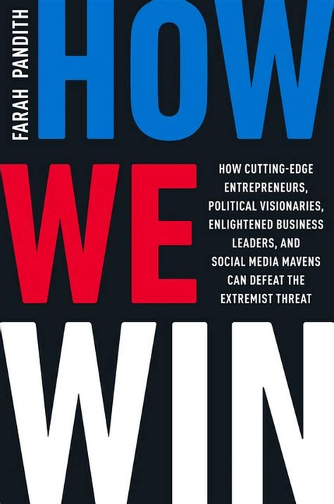 How We Win How Cuttingedge Entrepreneurs Political Visionaries Enlightened Business Leaders And Social Media Mavens Can Defeat The Extremist Threat