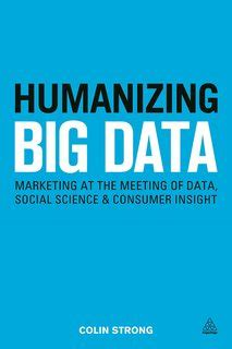 Humanizing Big Data Marketing At The Meeting Of Data Social Science And Consumer Insight