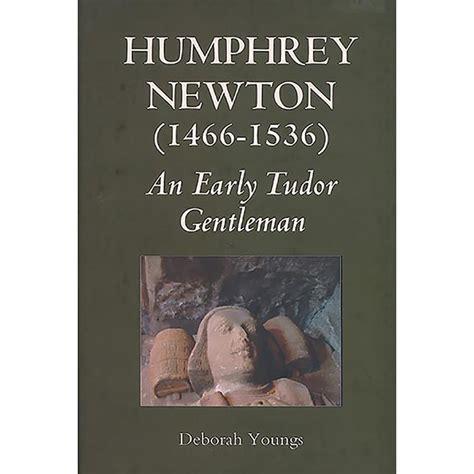 Humphrey Newton 1466 1536 An Early Tudor Gentleman Youngs Deborah ...