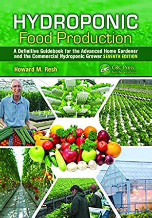 Hydroponic Food Production A Definitive Guidebook For The Advanced Home Gardener And The Commercial Hydroponic Grower Seventh Edition
