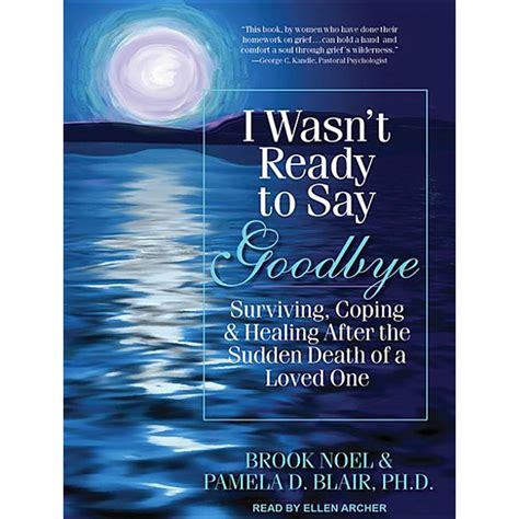 I Wasnt Ready To Say Goodbye Surviving Coping And Healing After The Sudden Death Of A Loved One