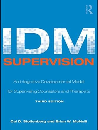 IDM Supervision An Integrative Developmental Model For Supervising Counselors And Therapists Third Edition Counseling And Psychotherapy