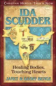Ida Scudder Healing Bodies Touching Hearts Christian Heroes Then Now