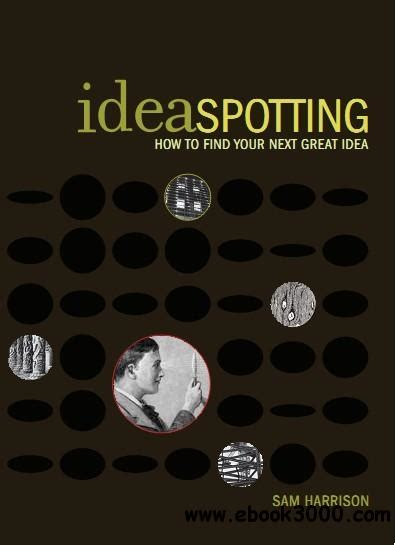 IdeaSpotting How To Find Your Next Great Idea