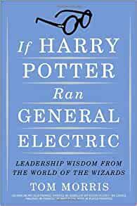If Harry Potter Ran General Electric Leadership Wisdom From The World Of The Wizards