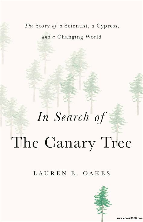 In Search Of The Canary Tree The Story Of A Scientist A Cypress And A Changing World