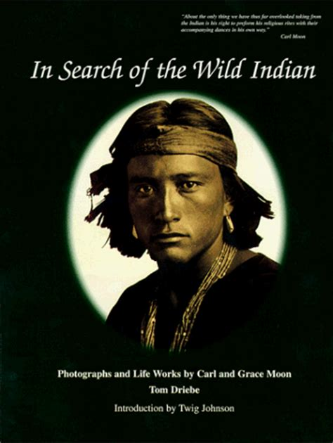 In Search Of The Wild Indian Photographs Lifeworks By Carl Grace Moon