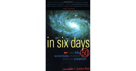 In Six Days Why Fifty Scientists Choose To Believe In Creation
