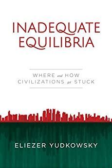 Inadequate Equilibria Where And How Civilizations Get Stuck English Edition