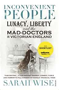 Inconvenient People Lunacy Liberty And The Mad Doctors In England