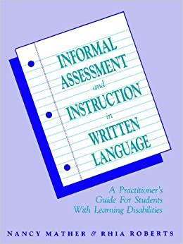 Informal Assessment And Instruction In Written Language A Practitioners Guide For Students With Learning Disabilities
