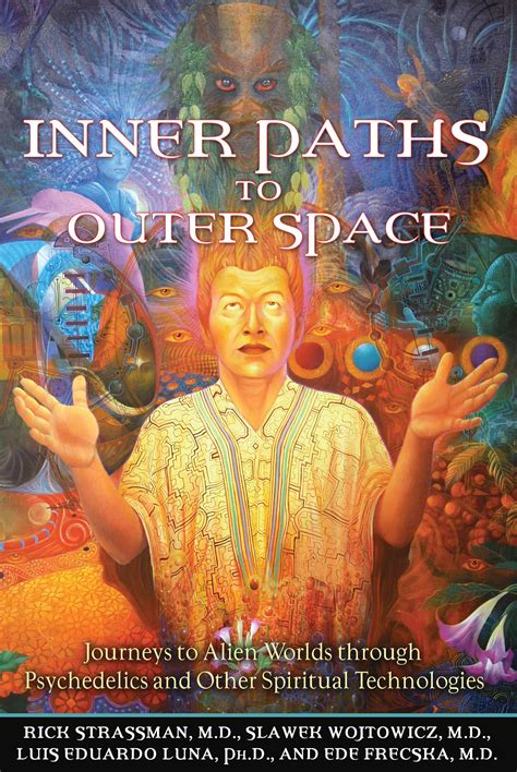 Inner Paths To Outer Space Journeys To Alien Worlds Through Psychedelics And Other Spiritual Technologies