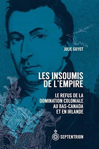 Insoumis De Lempire Les Refus De La Domination Coloniale Au Bas ...