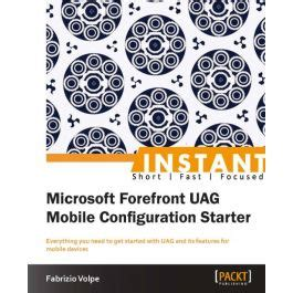 Instant Microsoft Forefront Uag Mobile Configuration Starter Volpe