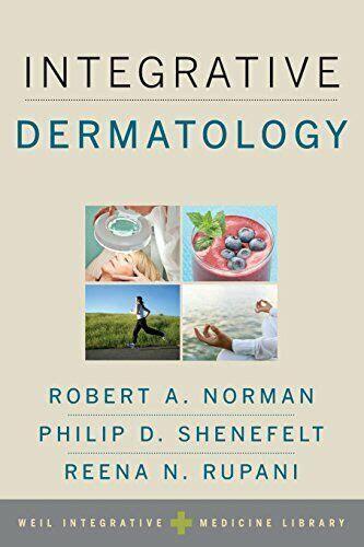 Integrative Dermatology Norman Robert A Shenefelt Philip D Rupani ...
