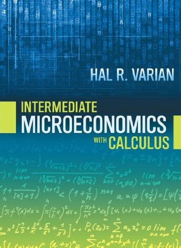 Intermediate Microeconomics With Calculus A Modern Approach Paperback Version A Modern Approach