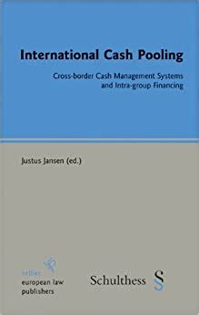 International Cash Pooling Cross Border Cash Management Systems And Intra Group Financing