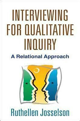 Interviewing For Qualitative Inquiry A Relational Approach