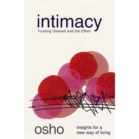 Intimacy Trusting Oneself And The Other Osho Insights For A New Way Of Living