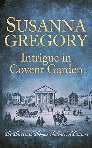 Intrigue In Covent Garden The Thirteenth Thomas Chaloner Adventure Adventures Of Thomas Chaloner Book 13