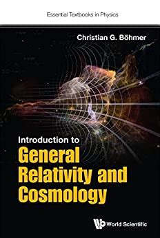 Introduction To General Relativity And Cosmology Essential Textbooks In Physics Book 2