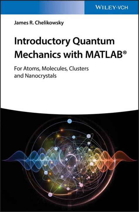 Introductory Quantum Mechanics With Matlab For Atoms Molecules Clusters And Nanocrystals