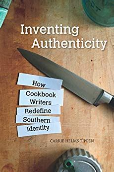 Inventing Authenticity How Cookbook Writers Redefine Southern Identity Food And Foodways