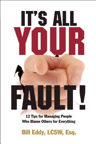 Its All Your Fault 12 Tips For Managing People Who Blame Others For Everything