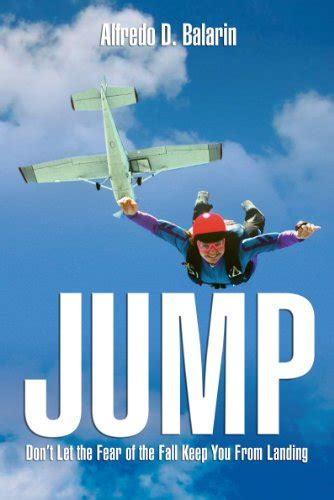 JUMP Dont Let The Fear Of The Fall Keep You From Landing