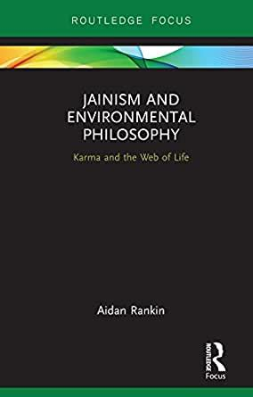 Jainism And Environmental Philosophy Karma And The Web Of Life Routledge Focus On Environment And Sustainability English Edition