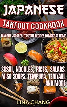 Japanese Takeout Cookbook Favorite Japanese Takeout Recipes To Make At Home Sushi Noodles Rices Salads Miso Soups Tempura Teriyaki And More Takeout Cookbooks 6