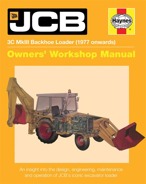 Jcb 3c Mkiii Backhoe Loader 1977 Onwards An Insight Into The Design Engineering Maintenance And Operation Of Jcbs Iconic Excavator Loader Owners Workshop Manual