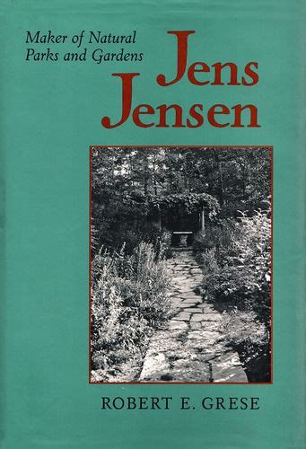 Jens Jensen Maker Of Natural Parks And Gardens Creating The North American Landscape