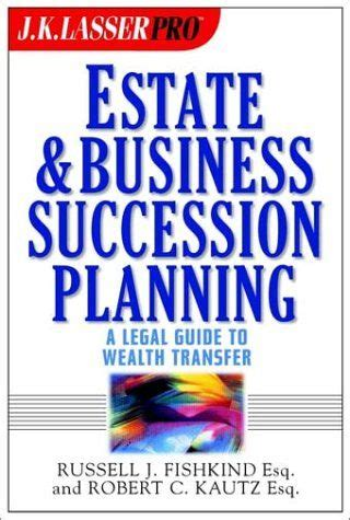 Jk Lasser Pro Estate Business Succession Planning A Legal And Financial Guide