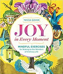 Joy In Every Moment Mindful Exercises For Waking To The Wonders Of Ordinary Life