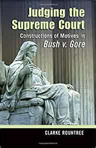 Judging The Supreme Court Constructions Of Motives In Bush V Gore Rhetoric Public Affairs