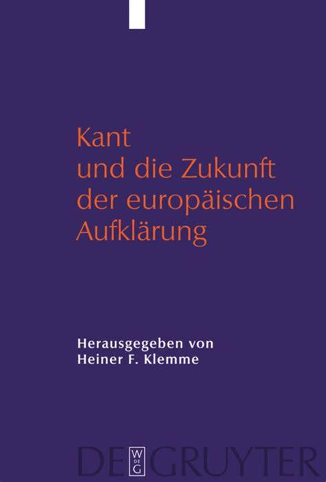 Kant Und Die Zukunft Der Europischen Aufklrung Klemme Heiner (ePUB