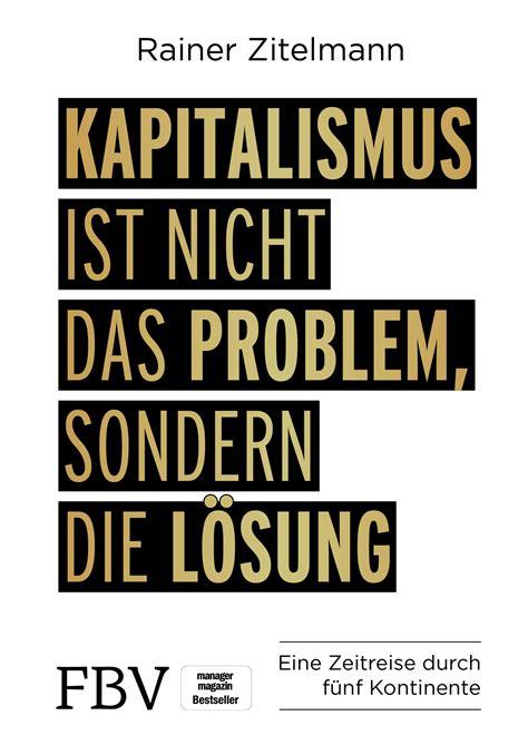 Kapitalismus Ist Nicht Das Problem Sondern Die Losung Eine Zeitreise