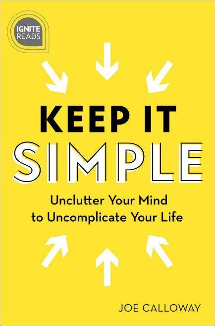 Keep It Simple Unclutter Your Mind To Uncomplicate Your Life Ignite Reads