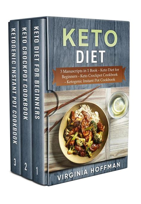 Keto Diet 3 Manuscripts In 1 Book Keto Diet For Beginners Keto Crockpot Cookbook Ketogenic Instant Pot Cookbook