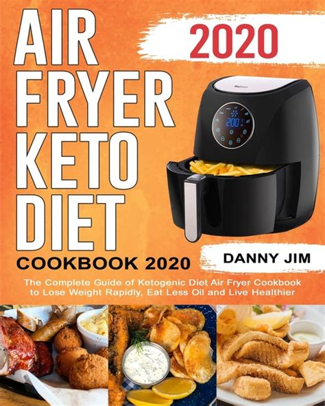 Keto Diet Air Fryer Cookbook Lose Weight Fast Save Time Money And Have A Healthier Body By Easy Quick Tasty Ketogenic Diet Air Fryer Recipes