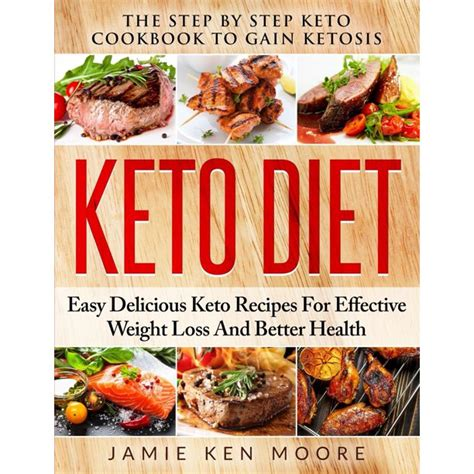 Keto Diet The Step By Step Keto Cookbook To Gain Ketosis Keto Diet Easy Delicious Keto Recipes For Effective Weight Loss And Better Health