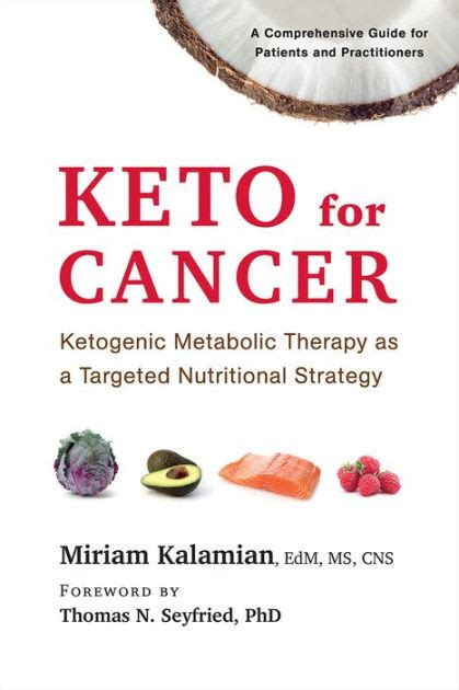 Keto For Cancer Ketogenic Metabolic Therapy As A Targeted Nutritional Strategy