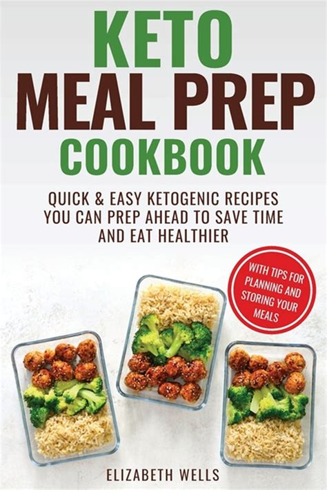 Keto Meal Prep Cookbook Quick And Easy Ketogenic Recipes You Can Prep Ahead To Save Time And Eat Healthier