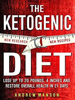 Ketogenic Diet Lose Up To 20 Pounds 4 Inches And Restore Overall Health In 21 Days New Research New Recipes