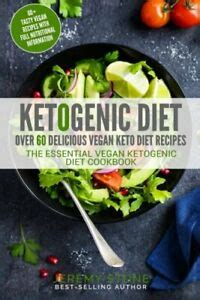 Ketogenic Diet Over 60 Delicious Vegan Keto Diet Recipes The Essential Vegan Ketogenic Diet Cookbook
