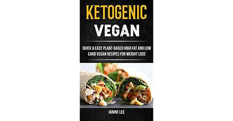 Ketogenic Vegan Quick Easy Plant Based High Fat And Low Carb Vegan Recipes For Weight Loss