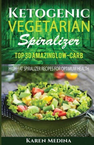 Ketogenic Vegetarian Spiralizer Top 30 Amazing Low Carb High Fat Spiralizer For Optimum Health