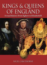 Kings Queens Of England A Royal History From Egbert To Elizabeth Ii