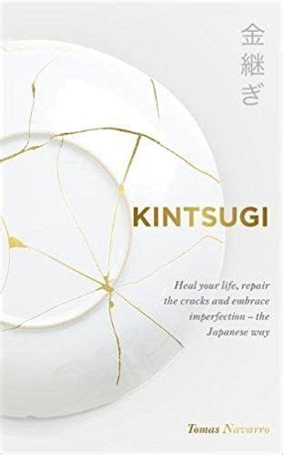 Kintsugi Heal Your Life Repair The Cracks And Embrace Imperfection The Japanese Way